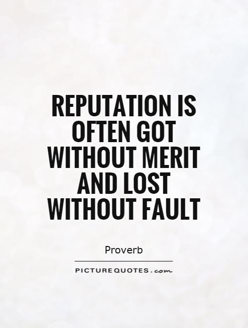 Reputation is often got without merit and lost without fault Picture Quote #1