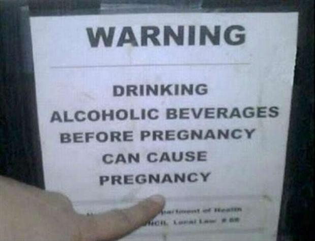 Warning. Drinking alcoholic beverages before pregnancy can cause pregnancy Picture Quote #2