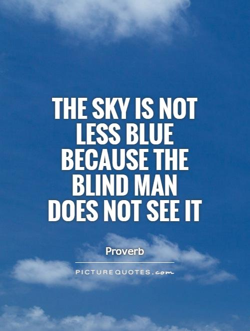 472c152e9ad19 The sky is not less blue because the blind man does not see it Picture Quote