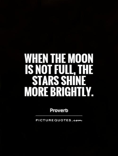 When the moon is not full, the stars shine more brightly Picture Quote #1