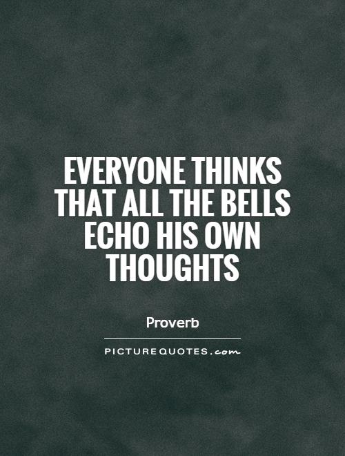 Everyone thinks that all the bells echo his own thoughts Picture Quote #1