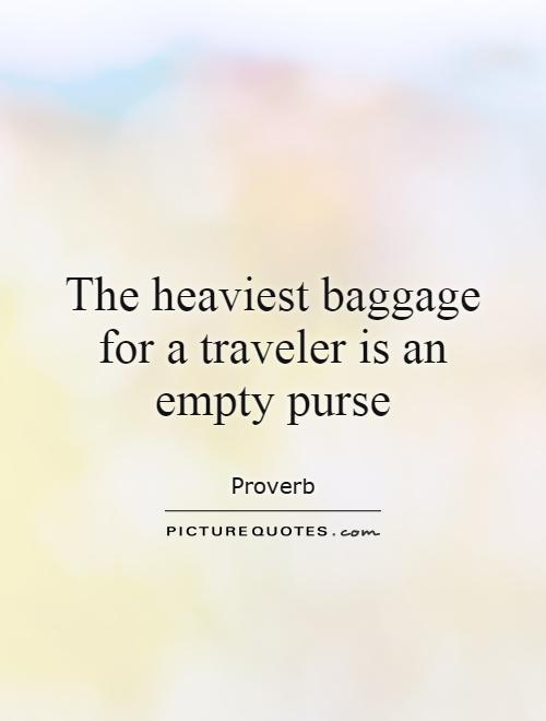 The heaviest baggage for a traveler is an empty purse Picture Quote #1