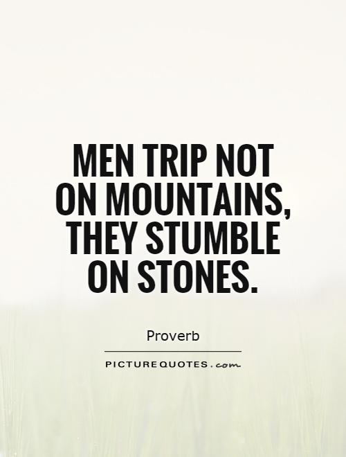 Men trip not on mountains, they stumble on stones Picture Quote #1