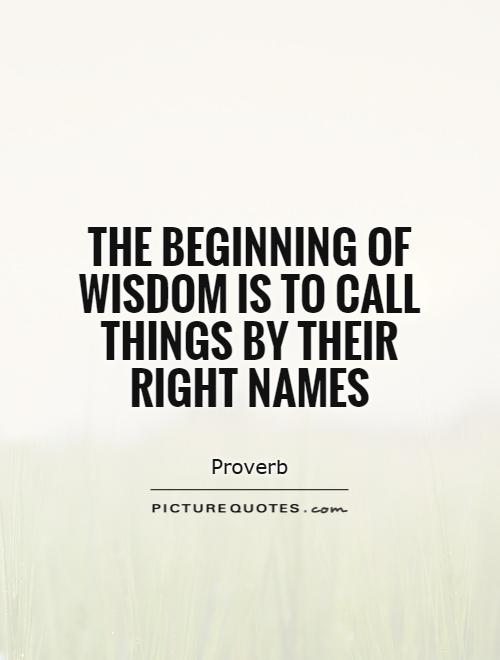The beginning of wisdom is to call things by their right names Picture Quote #1
