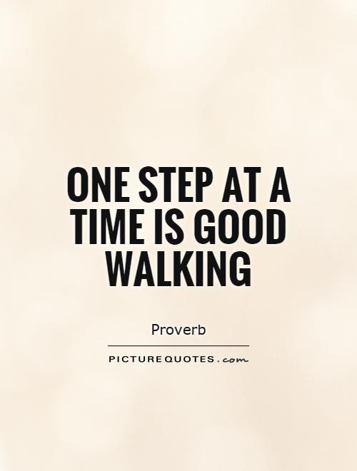 One step at a time is good walking Picture Quote #1