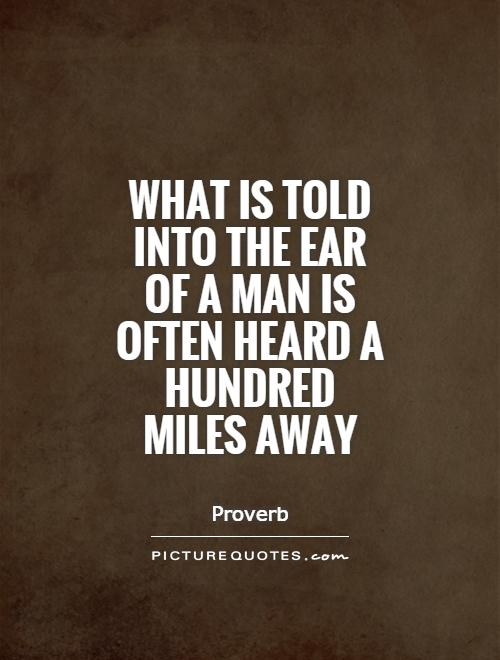 What is told into the ear of a man is often heard a hundred miles away Picture Quote #1