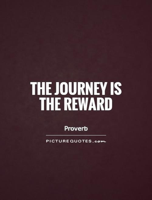 The journey is the reward Picture Quote #1