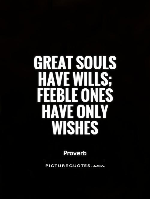Great souls have wills; feeble ones have only wishes Picture Quote #1