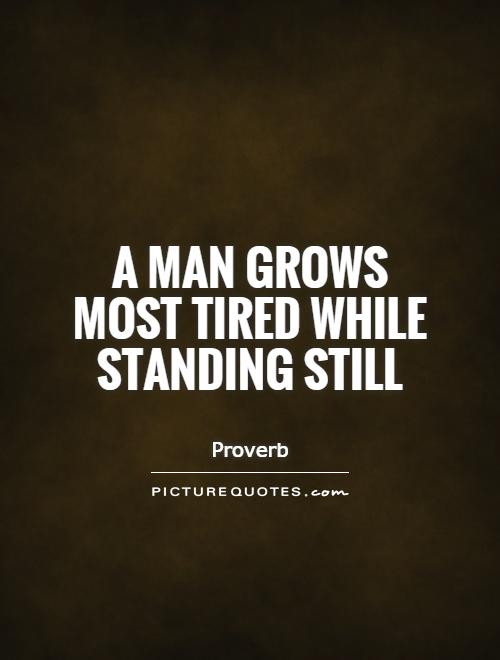 A man grows most tired while standing still Picture Quote #1