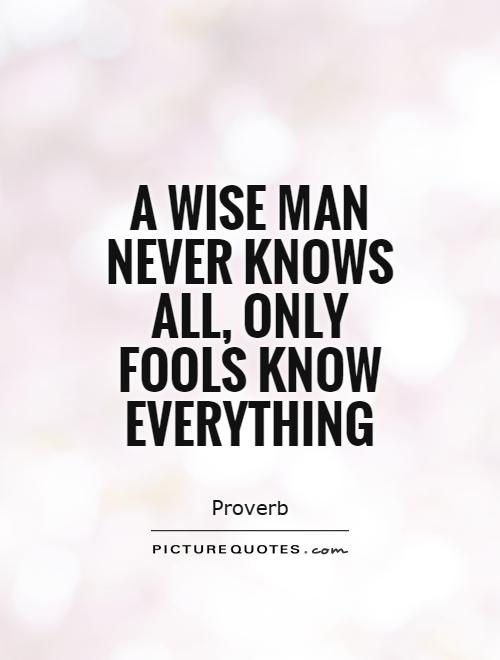 A wise man never knows all, only fools know everything Picture Quote #1