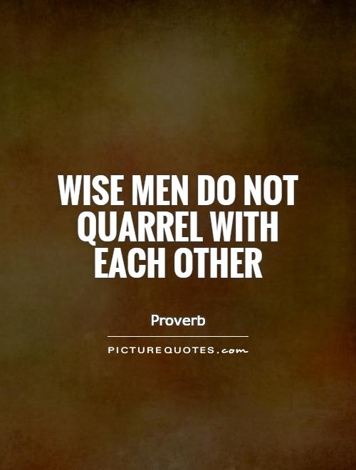 Wise men do not quarrel with each other Picture Quote #1