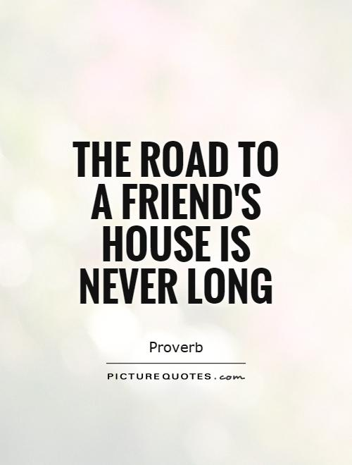 The road to a friend's house is never long Picture Quote #1
