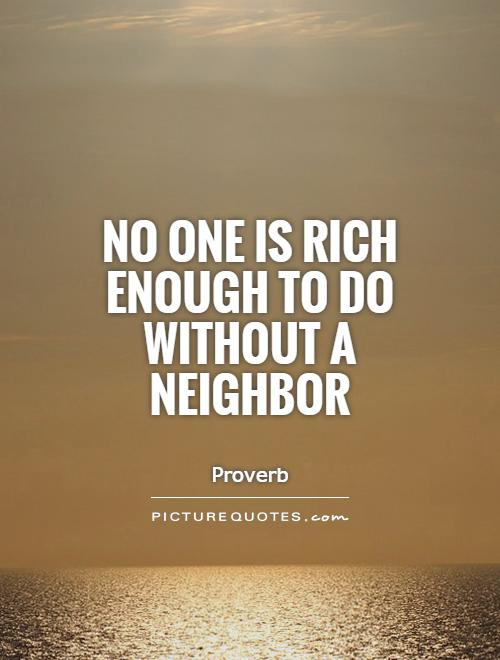 No one is rich enough to do without a neighbor Picture Quote #1