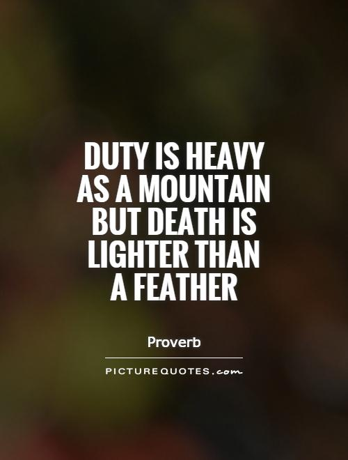 Duty is heavy as a mountain but Death is lighter than a feather Picture Quote #1