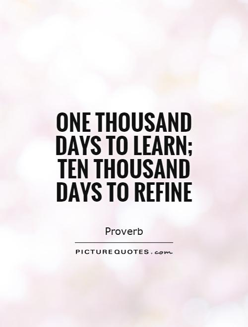 One thousand days to learn; ten thousand days to refine Picture Quote #1