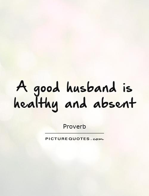 A good husband is healthy and absent Picture Quote #1