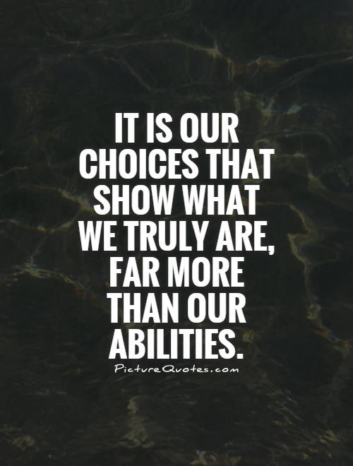 It is our choices that show what we truly are, far more than our abilities Picture Quote #1