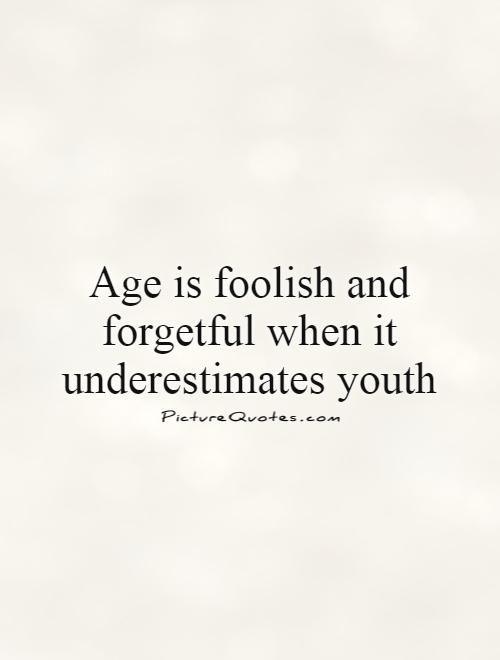 Age is foolish and forgetful when it underestimates youth Picture Quote #1