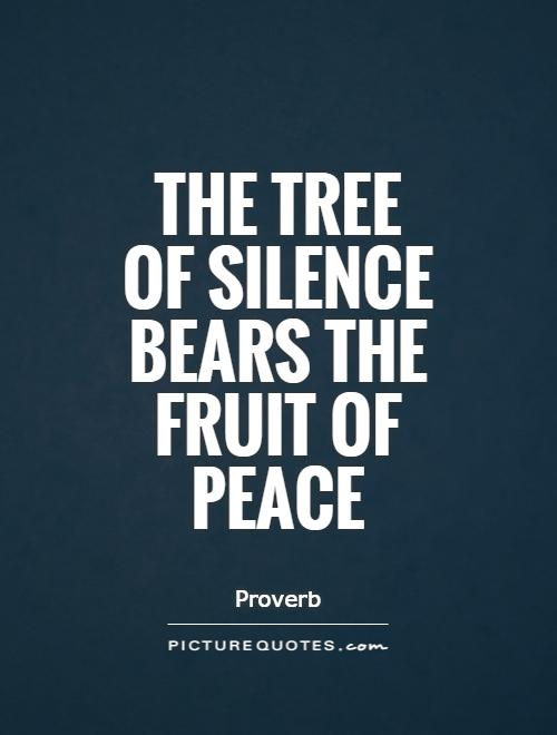 The tree of silence bears the fruit of peace Picture Quote #1