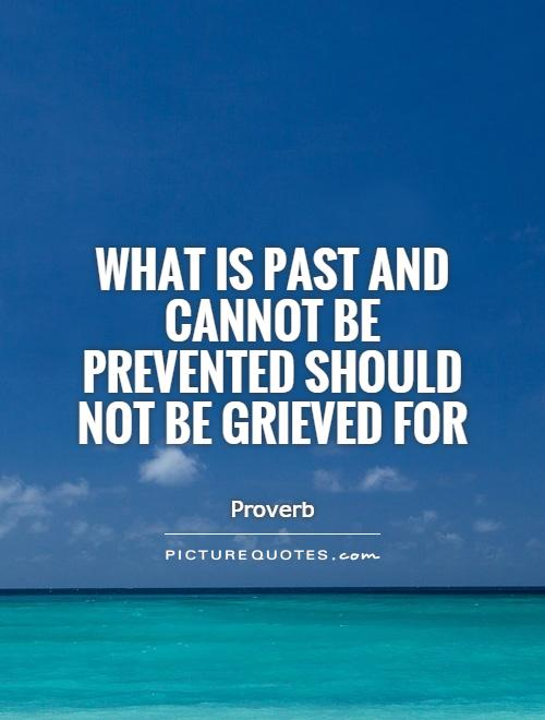 What is past and cannot be prevented should not be grieved for Picture Quote #1
