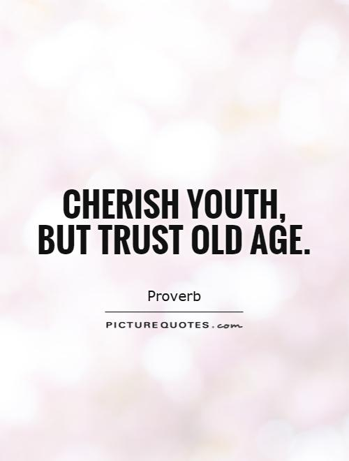 Cherish youth, but trust old age Picture Quote #1