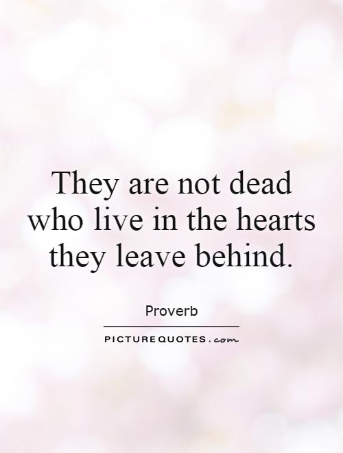 They are not dead who live in the hearts they leave behind Picture Quote #1