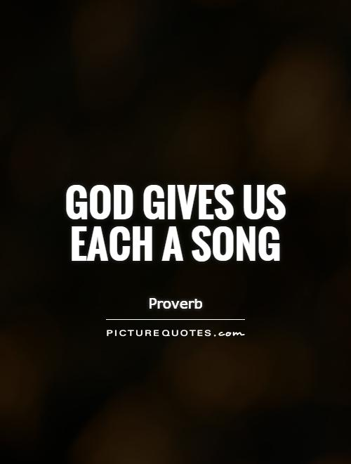God gives us each a song Picture Quote #1
