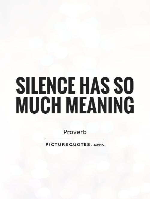 Silence has so much meaning Picture Quote #1