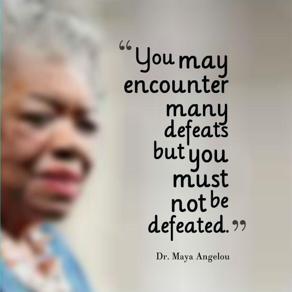 You may encounter many defeats but you must not be defeated Picture Quote #1