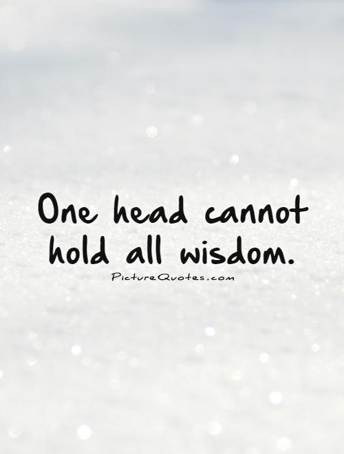 One head cannot hold all wisdom Picture Quote #1
