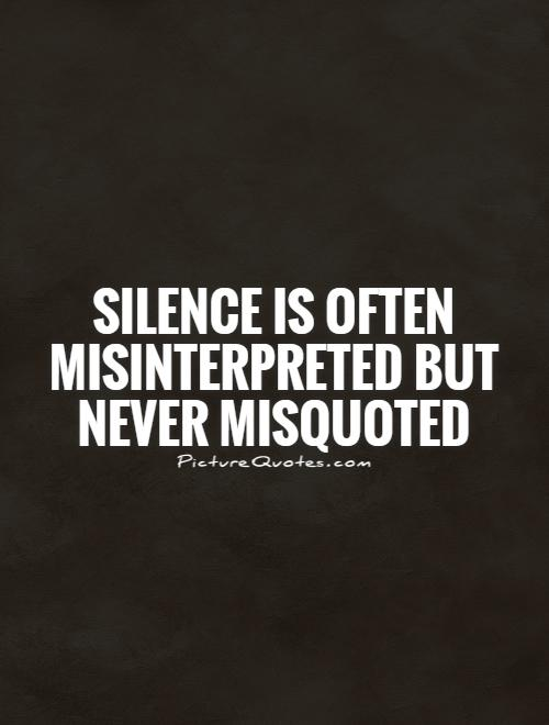 Silence is often misinterpreted but never misquoted Picture Quote #1