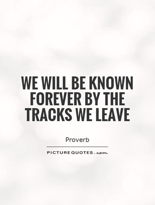We will be known forever by the tracks we leave Picture Quote #1