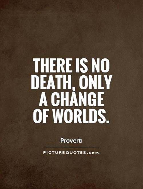 There is no death, only a change of worlds Picture Quote #1