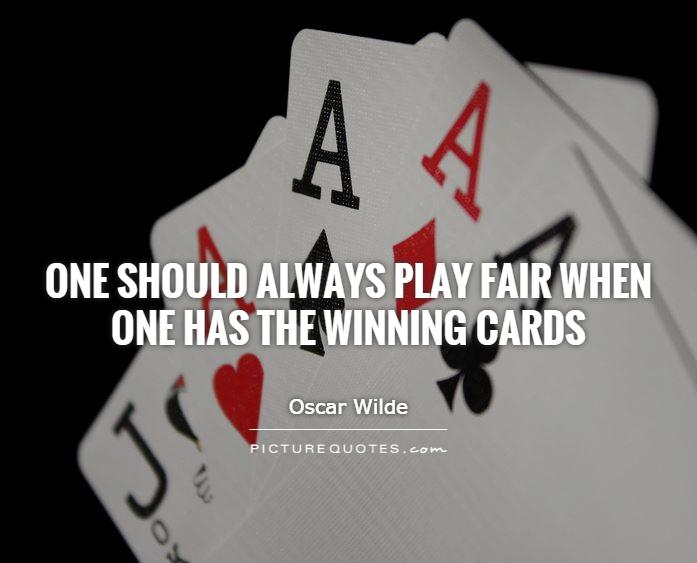 One should always play fair when one has the winning cards Picture Quote #1