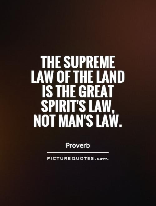 The supreme law of the land is the Great Spirit's law, not man's law Picture Quote #1