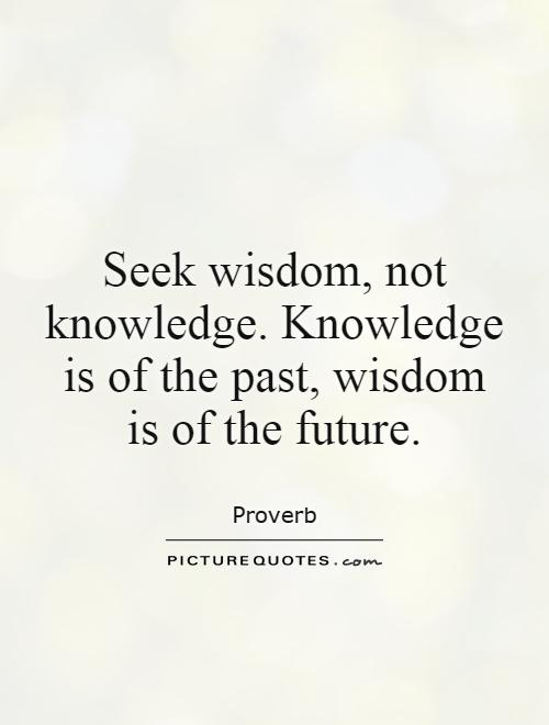 Seek wisdom, not knowledge. Knowledge is of the past, wisdom is of the future Picture Quote #1