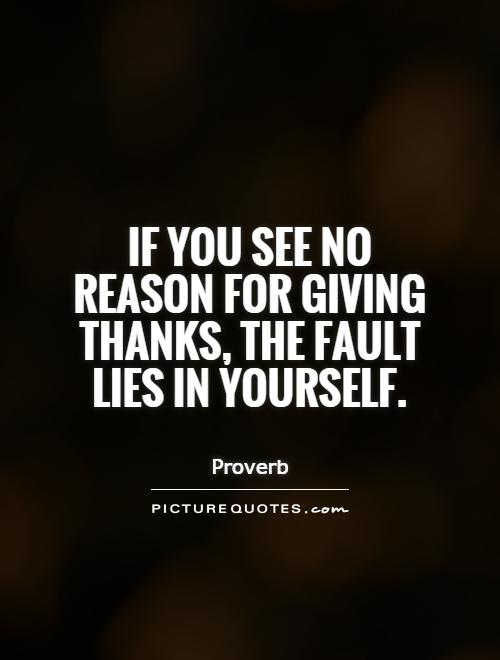 If you see no reason for giving thanks, the fault lies in yourself Picture Quote #1