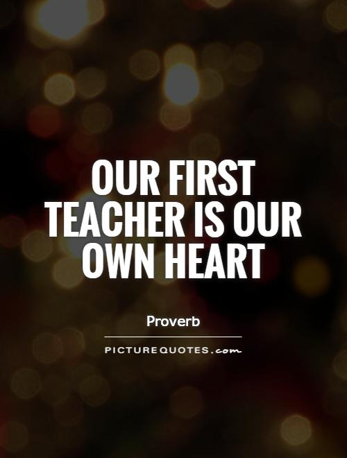 Our first teacher is our own heart Picture Quote #1