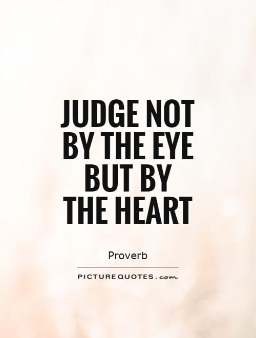 Judge not by the eye but by the heart Picture Quote #1