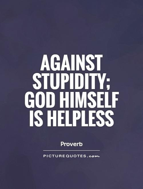 Against stupidity; god Himself is helpless Picture Quote #1