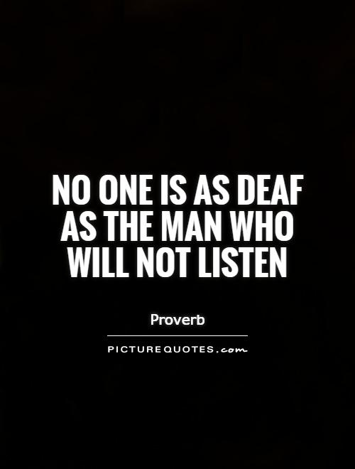 No one is as deaf as the man who will not listen Picture Quote #1