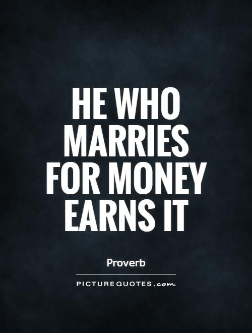 He who marries for money earns it Picture Quote #1