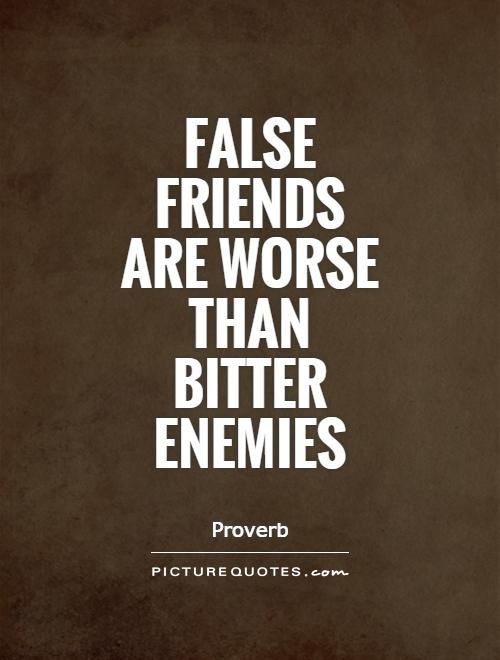 False friends are worse than bitter enemies Picture Quote #1
