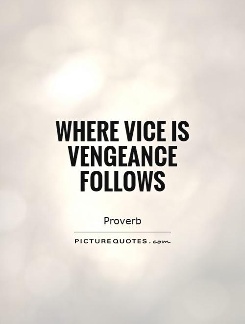 Where vice is vengeance follows Picture Quote #1