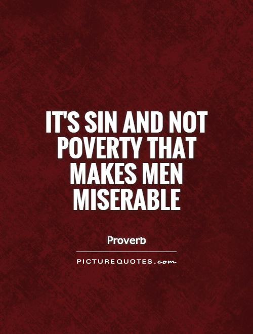 It's sin and not poverty that makes men miserable Picture Quote #1
