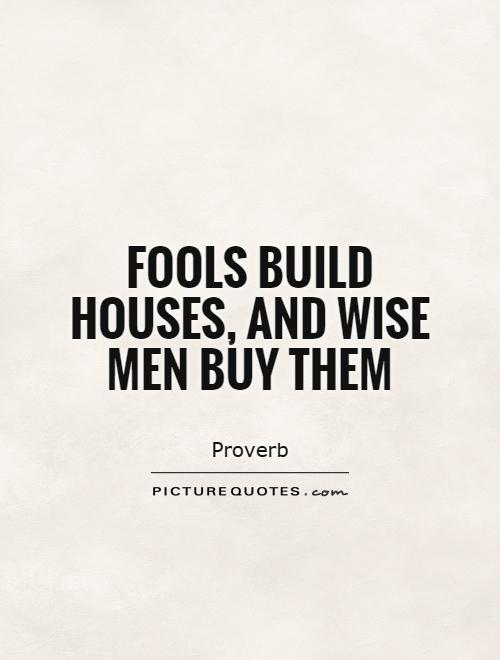 Fools build houses, and wise men buy them Picture Quote #1