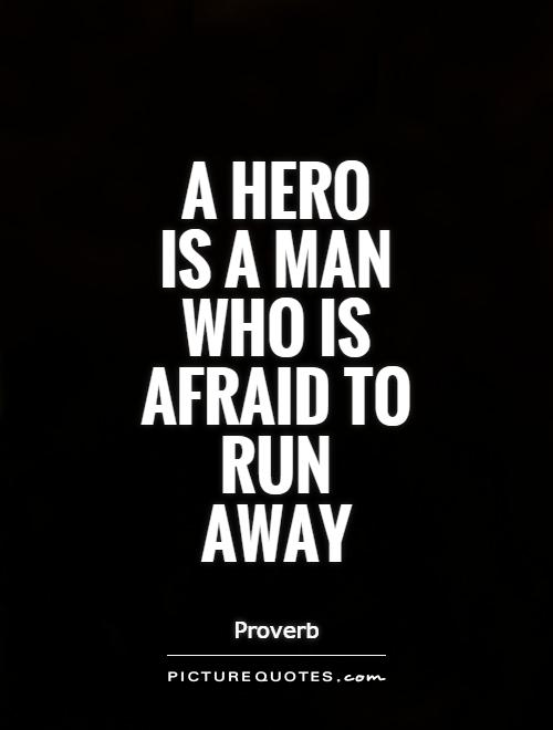 Hero Quotes Captivating A Hero Is A Man Who Is Afraid To Run Away  Picture Quotes