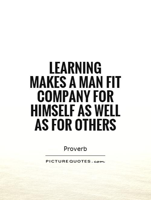 Learning makes a man fit company for himself as well as for others Picture Quote #1