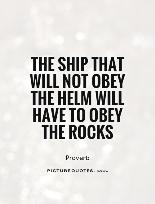 The ship that will not obey the helm will have to obey the rocks Picture Quote #1