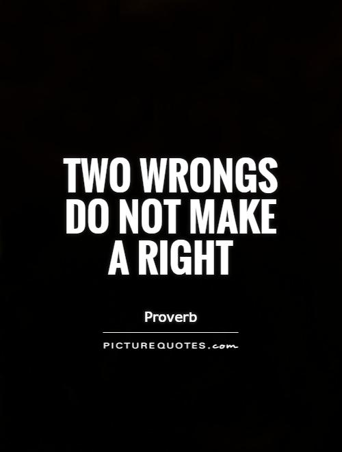 Two wrongs do not make a right Picture Quote #1